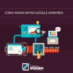 Como Anunciar no Google Ads (antigo Google Adwords)