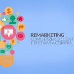 Remarketing: como fazer o cliente voltar e efetivar a compra