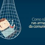 Como não cair nas armadilhas da comunicação