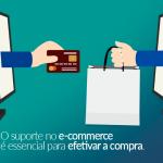 O suporte no e-commerce é essencial para efetivar a compra