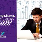 Qual é a importância das métricas para o seu negócio?