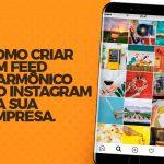 Como criar um feed harmônico no Instagram da sua empresa