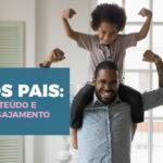 Dia dos Pais: criando conteúdo e gerando engajamento
